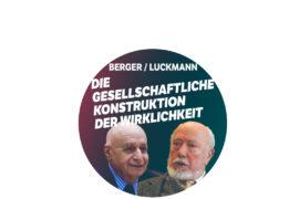Berger / Luckmann - Die gesellschaftliche Konstruktion der Wirklichkeit